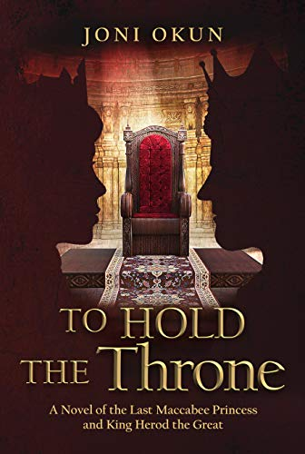 To Hold the Throne: A Novel of the Last Maccabee Princess and King Herod the Great  by Joni Okun