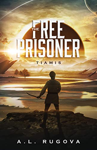 The Free Prisoner (Tiamis Book 1)  by A.L. Rugova