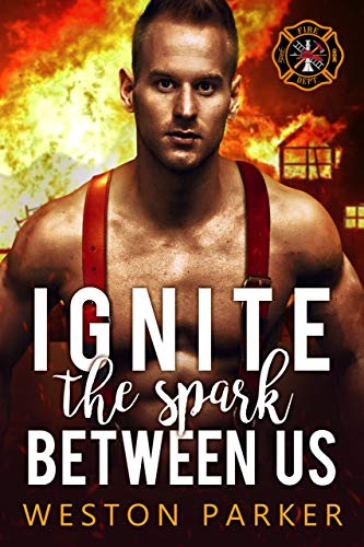 Ignite The Spark Between Us by Weston Parker