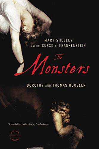 The Monsters: Mary Shelley and the Curse of Frankenstein by Dorothy Hoobler
