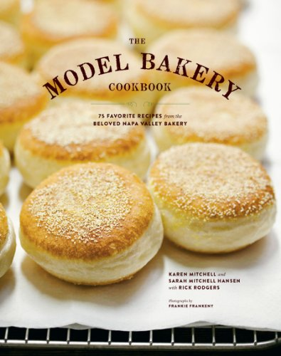 The Model Bakery Cookbook: 75 Favorite Recipes from the Beloved Napa Valley Bakery  by Sarah Mitchell Hansen