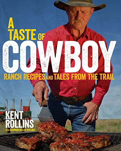 A Taste of Cowboy: Ranch Recipes and Tales from the Trail  by Kent Rollins