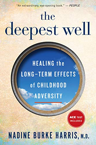 The Deepest Well: Healing the Long-Term Effects of Childhood Adversity  by Burke Harris, Nadine
