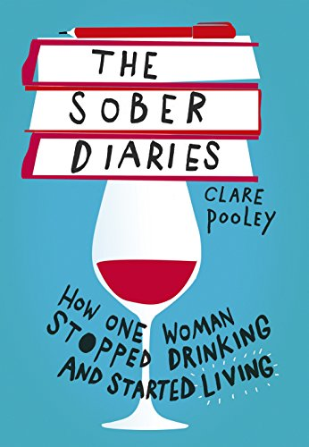 The Sober Diaries: How one woman stopped drinking and started living  by Clare Pooley