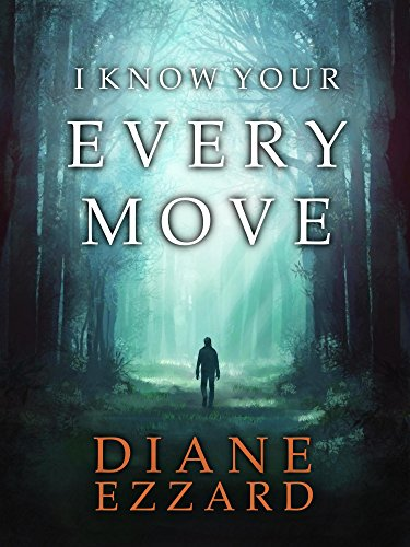 I Know Your Every Move (Sophie Brown Book 1)  by Diane Ezzard