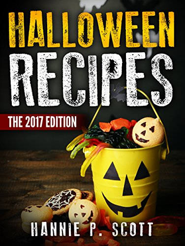 Halloween Recipes: 100+ Spooky Halloween Treat Recipes (Updated and Revised) (2017 Edition)  by Hannie P. Scott