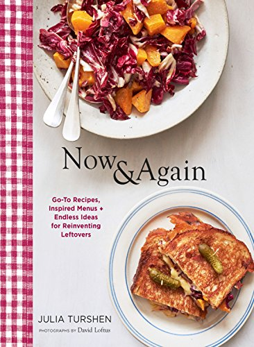 Now & Again: Go-To Recipes, Inspired Menus + Endless Ideas for Reinventing Leftovers by Julia Turshen