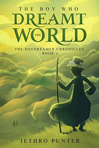 The Boy Who Dreamt the World: The Daydreamer Chronicles: Book 1  by Jethro Punter