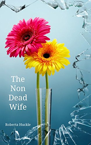 The Non Dead Wife by Roberta Huckle
