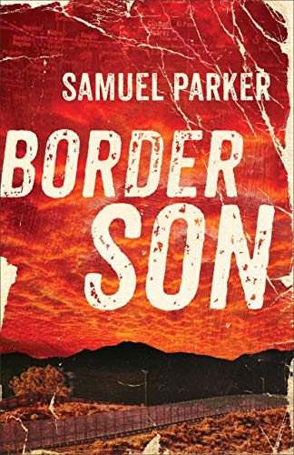 Border Son                                                 by Samuel Parker