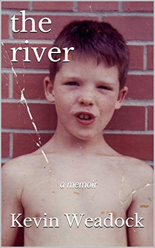 the river: a memoir  by Kevin Weadock