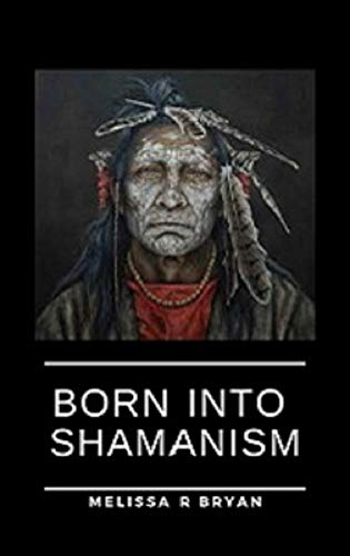 Born Into Shamanism by Melissa Bryan