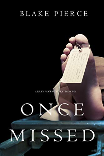Once Missed (A Riley Paige Mystery—Book 16)                                                 by Blake Pierce