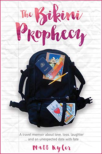 The Bikini Prophecy: A travel memoir about love, loss, laughter ... and an unexpected date with fate by Matt Kyler