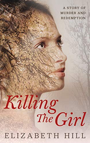 Killing The Girl: A story of murder and redemption  by Elizabeth Hill