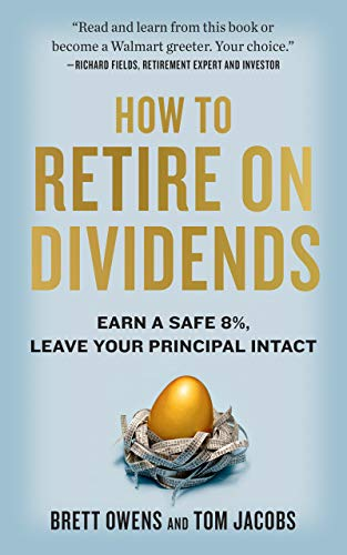How to Retire on Dividends: Earn a Safe 8%, Leave Your Principal Intact  by Brett Owens