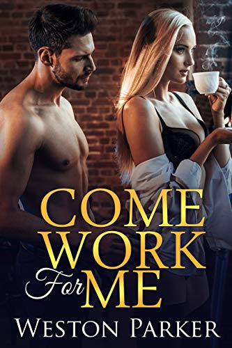 Come Work For Me  by Weston Parker