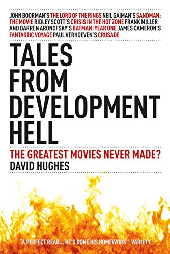 Tales From Development Hell (New Updated Edition): The Greatest Movies Never Made?                                                 by David Hughes