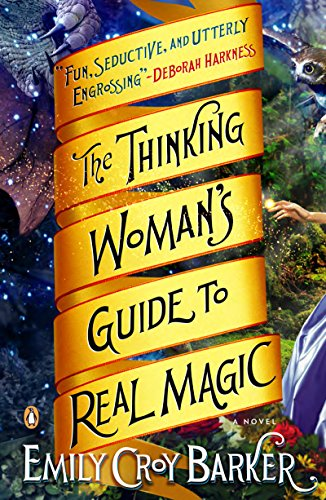 The Thinking Woman's Guide to Real Magic: A Novel                                                 by Emily Croy Barker