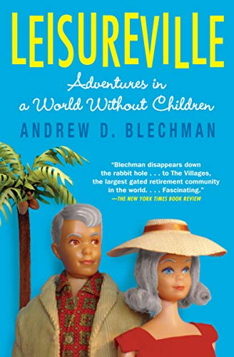 Leisureville: Adventures in a World Without Children by Andrew D. Blechman
