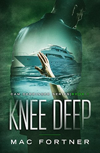 Knee Deep: Cam Derringer Series Book 1                                                 by Mac Fortner