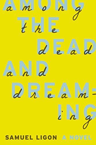 Among the Dead and Dreaming                                                 by Samuel Ligon