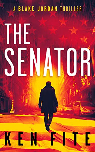 The Senator: A Blake Jordan Thriller (The Blake Jordan Series Book 1)                                                 by Ken Fite