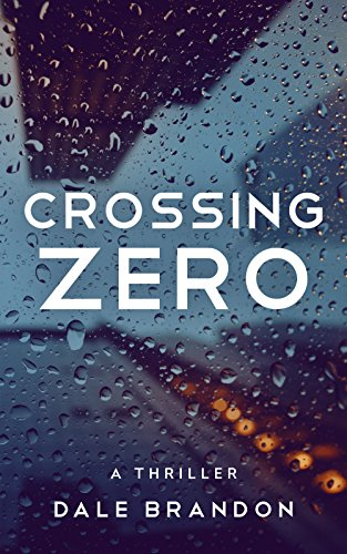 CROSSING ZERO - A Thriller                                                 by Dale Brandon