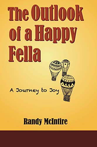 The Outlook of a Happy Fella: A Journey to Joy                                                 by Randy McIntire
