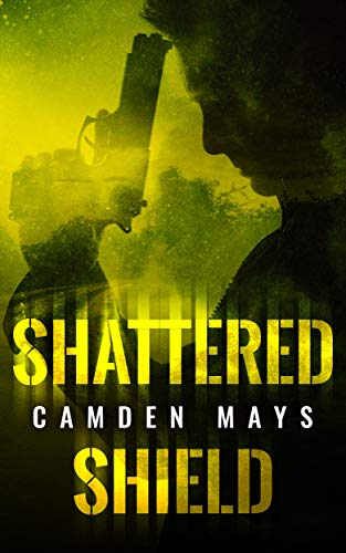 Shattered Shield: Cole Cameron Thriller Series Book 1                                                 by Camden Mays