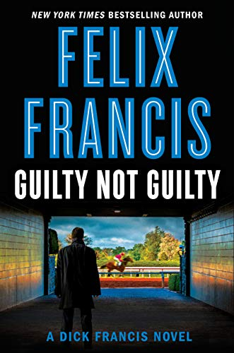 Guilty Not Guilty (Dick Francis Book 9)                                                 by Felix Francis