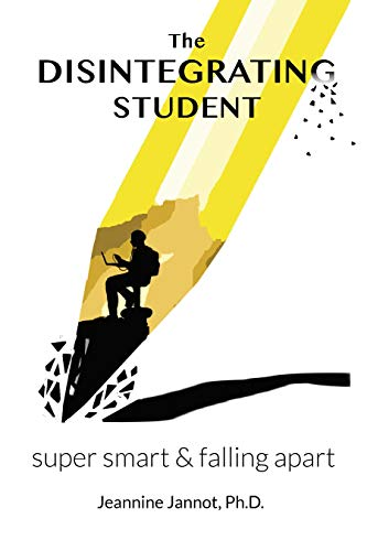 The Disintegrating Student: Super Smart & Falling Apart                                                 by Jeannine Jannot