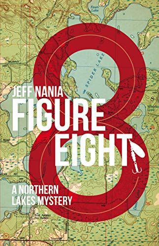 Figure Eight: A Northern Lakes Mystery (John Cabrelli Northern Lakes Mystery Book 1)                                                 by Jeff Nania