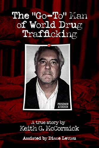 "John Alan Brooks: The ""Go-To"" Man of World Drug Trafficking                                                 by Keith McCormick"