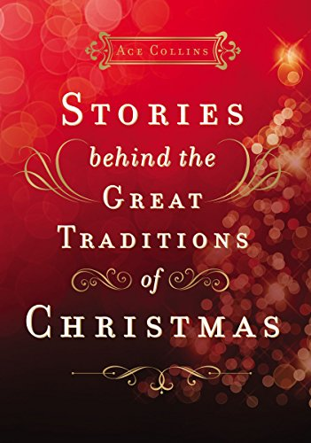 Stories Behind the Great Traditions of Christmas (Stories Behind Books)                                                 by Ace Collins
