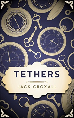 Tethers: the Tethers trilogy Book 1                                                 by Jack Croxall