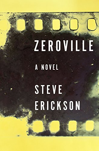 Zeroville: A Novel                                                 by Steve Erickson