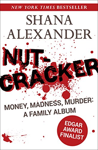 Nutcracker: Money, Madness, Murder: A Family Album                                                 by Shana Alexander
