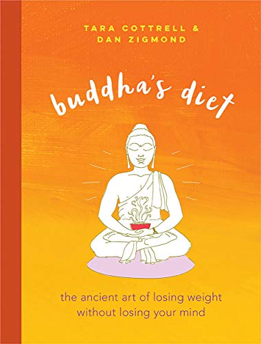Buddha's Diet: The Ancient Art of Losing Weight Without Losing Your Mind                                                 by Tara Cottrell
