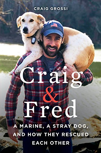 Craig & Fred: A Marine, A Stray Dog, and How They Rescued Each Other                                                 by Craig Grossi