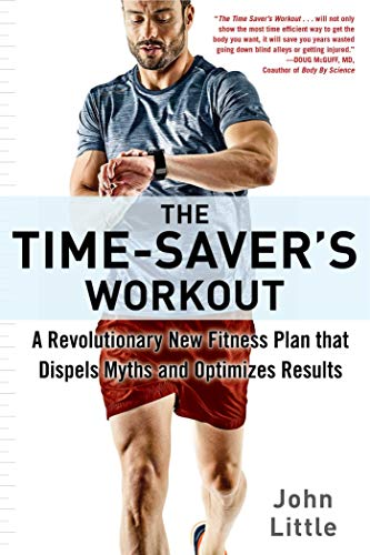 The Time-Saver's Workout: A Revolutionary New Fitness Plan that Dispels Myths and Optimizes Results                                                 by John Little