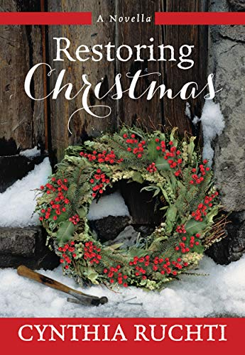 Restoring Christmas: A Novel                                                 by Cynthia Ruchti