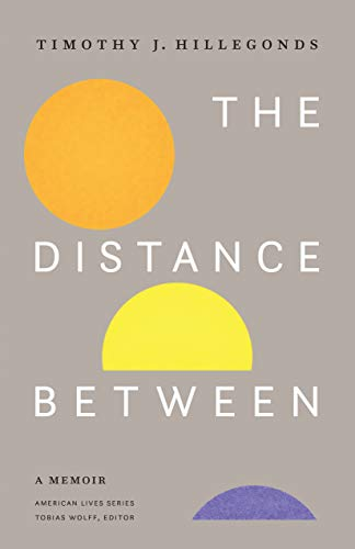 The Distance Between: A Memoir (American Lives)                                                 by Timothy J. Hillegonds