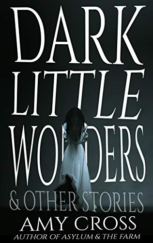 Dark Little Wonders and Other Stories                                                 by Amy Cross