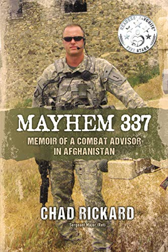 Mayhem 337: Memoir of a Combat Advisor in Afghanistan                                                 by Chad Rickard