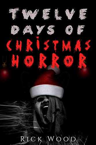 Twelve Days of Christmas Horror                                                 by Rick Wood