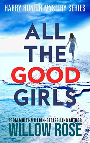 ALL THE GOOD GIRLS by Willow Rose