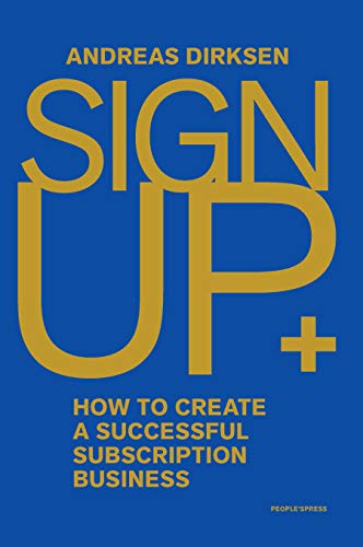 Sign Up: How to Create a Successful Subscription Business                                                 by Andreas Dirksen
