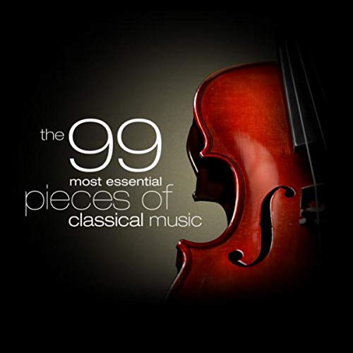 The 99 Most Essential Pieces of Classical Music by Various Artists