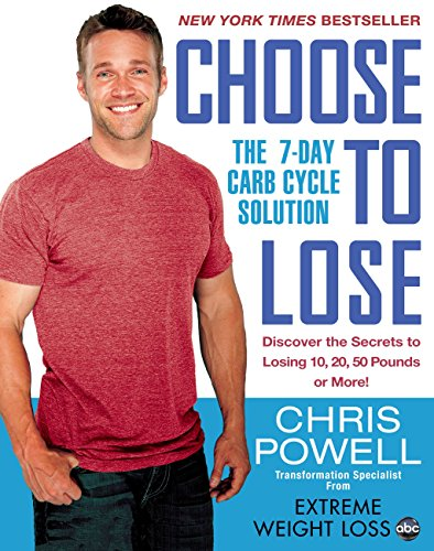 Choose to Lose: The 7-Day Carb Cycle Solution                                                 by Chris Powell